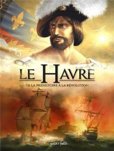 Le Havre #1 : De la préhistoire à la révolution