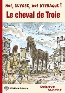 Le cheval de Troie : Moi, Ulysse, roi d'Ithaque !