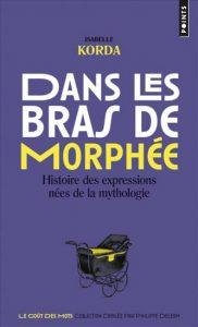Dans les bras de Morphée - Histoire des expressions nées de la mythologie