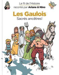 LE FIL DE L'HISTOIRE RACONTÉ PAR ARIANE & NINO #3 - Les Gaulois, sacrés ancêtres