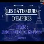 Les bâtisseurs d'empires - Rome - 1/2 - Ambition et conquête