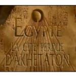 Les merveilles de l'Egypte ancienne : La cité perdue d'Akhétaton