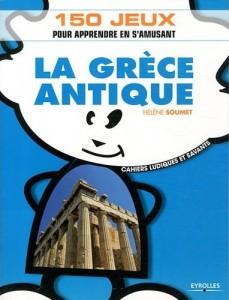 La Grèce antique : 150 jeux pour apprendre en s'amusant