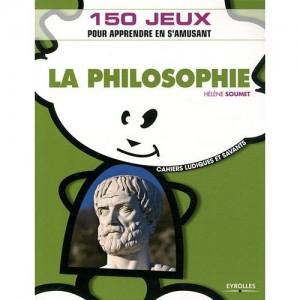 La philosophie : 150 jeux pour apprendre en s'amusant
