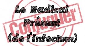 Parcours de Révision : le Radical Présent (de l'Infectum)