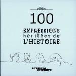100 expressions héritées de l'Histoire
