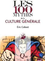 Les 100 mythes de la culture générale (réédition)