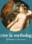 Chez Citadelle & Mazenod : Écrire la Mythologie, d'Homère à Yourcenar
