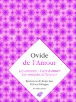 Ovide, De l'amour : Les Amours, L'Art d'aimer, Les Remèdes à l'amour