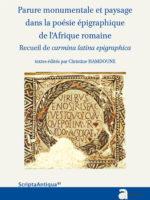 Parure monumentale et paysage dans la poésie épigraphique de l'Afrique romaine – Recueil de carmina latina epigraphic