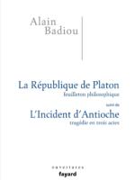 """""""La République de Platon"""" (feuilleton philosophique) et """"L'incident d'Antioche"""" (tragédie en trois actes)"""