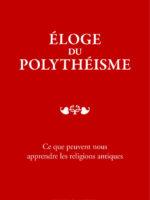 Éloge du polythéisme : ce que peuvent nous apprendre les religions antiques