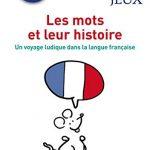 Un voyage ludique aux origines du français - Les mots et leur histoire / Retrouvez votre latin... et votre grec