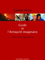 Guide de l'Antiquité imaginaire: roman, cinéma, bande dessinée (nouvelle édition revue et augmentée)