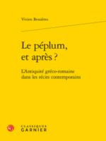 Le péplum, et après? L'Antiquité gréco-romaine dans les récits contemporains