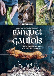 Banquet gaulois : 70 recettes venues directement de nos ancêtres... ou presque !