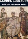 Carrés couleurs: mosaïques romaines de Tunisie