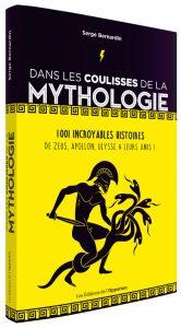 Dans les coulisses de la mythologie : 1001 incroyables histoires de Zeus, Apollon, Ulysse & leurs amis