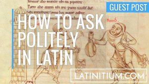 Quelles formules pour demander poliment en latin ?