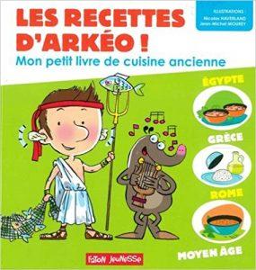 Les recettes d'Arkéo ! : Mon petit livre de cuisine antique - Antiquité et Moyen Age