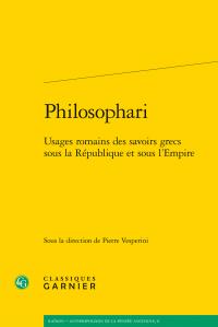 Philosophari - Usages romains des savoirs grecs sous la République et sous l'Empire