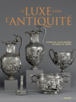 Le Luxe dans l' antiquité - Trésors de la Bibliothèque nationale de France