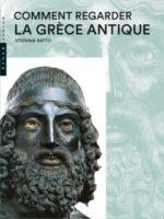 Comment regarder la Grèce antique (nouvelle éd.)