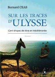 Sur les traces d'Ulysse : cent étapes de rêve en Méditerranée