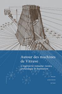 Autour des machines de Vitruve - L'ingénierie romaine : textes, archéologie et restitution
