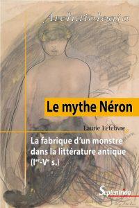 Le mythe Néron : la fabrique d'un monstre dans la littérature antique (Ier-Ve s.)