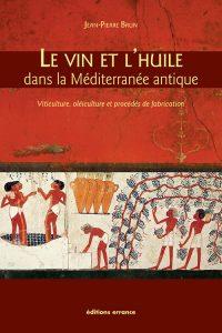 Le vin et l'huile dans la Méditerranée antique : viticulture, oléiculture et procédés de fabrication (nouvelle éd.)