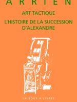 ARRIEN : Art tactique ; Histoire de la succession d'Alexandre