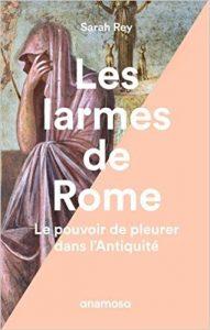 Les larmes de Rome - Le pouvoir de pleurer dans l'Antiquité