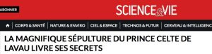 Science & Vie / La magnifique sépulture du prince celte de Lavau livre ses secrets
