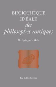 Bibliothèque idéale des philosophes antiques - De Pythagore à Boèce