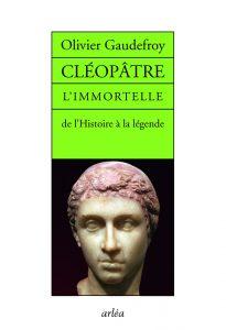 Cléopâtre, l'immortelle - De l'histoire à la légende