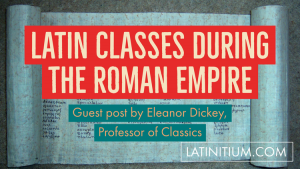 Latinitium /  Les classes de latin sous l'Empire Romain