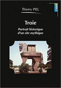 Troie: Portrait historique d'un site mythique