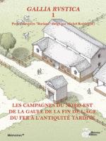 Gallia rustica #I - Les campagnes du nord-est de la Gaule, de la fin de l'âge du Fer à l'Antiquité tardive