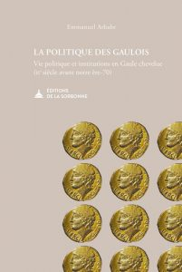 La politique des Gaulois : Vie politique et institutions en Gaule chevelue (IIe siècle avant notre ère-70)