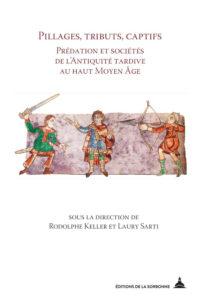 Pillages, tributs, captifs: Prédation et sociétés de l'antiquité tardive au haut moyen âge
