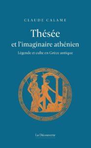 Thésée et l'imaginaire athénien : légende et culte en Grèce ancienne (nouv. éd.)