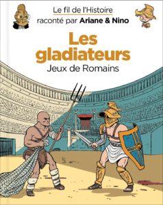 LE FIL DE L'HISTOIRE RACONTÉ PAR ARIANE & NINO - LES GLADIATEURS