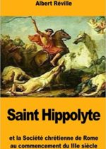Saint Hippolyte: Et la Société chrétienne de Rome au commencement du IIIe siècle