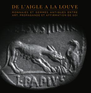 DE L'AIGLE À LA LOUVE : MONNAIES ET GEMMES ANTIQUES ENTRE ART, PROPAGANDE ET AFFIRMATION DE SOI