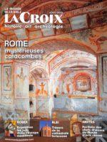 La Croix histoire - art - archéologie #225 - Rome : mystérieuses catacombes