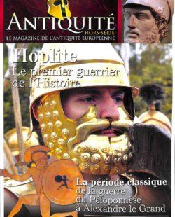 Antiquité HS2 - Hoplite : le premier guerrier de l'histoire (la période classique)