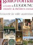 Guide du Lyon gallo-romain et de Lugdunum, musées et théâtres romains