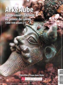 Archéologia HS21 - ArkéAube : Des premiers paysans au prince de Lavau (5300-450 av. J.-C.)