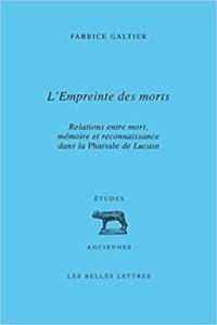 L' Empreinte des morts: Relations entre mort, mémoire et reconnaissance dans la Pharsale de Lucain